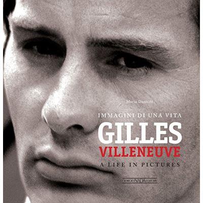 Gilles Villeneuve: Immagini Di Una Vita / A Life in Pictures – [Livre en VO]
