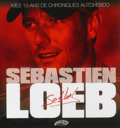 Sébastien Loeb mes 10 ans de chroniques